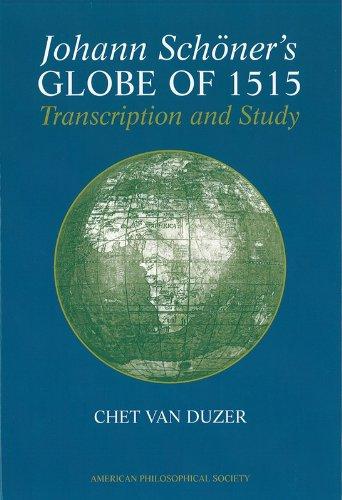 Johann Schoner s Globe of 1515: Transcription and Study: Transactions, APS (Vol. 100, Part 5)
