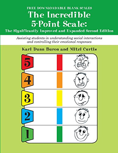 Incredible 5 Point Scale: The Significantly Improved and Expanded Second Edition; Assisting Students in Understanding Social Interactions and Controlling their Emotional Responses