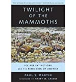 img - for Twilight of the Mammoths: Ice Age Extinctions and the Rewilding of America (Organisms and Environments (Paperback)) (Paperback) - Common book / textbook / text book