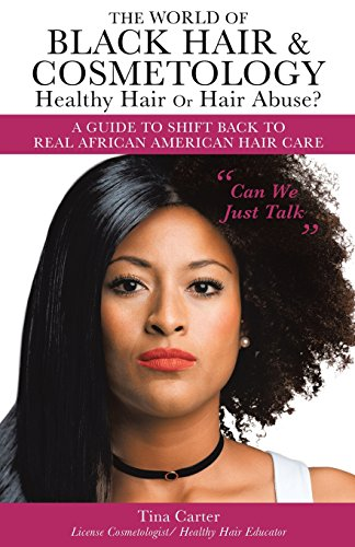 Search : The World of Black Hair & Cosmetology Healthy Hair or Hair Abuse? a Guide to Shift Back to Real African American Hair Care