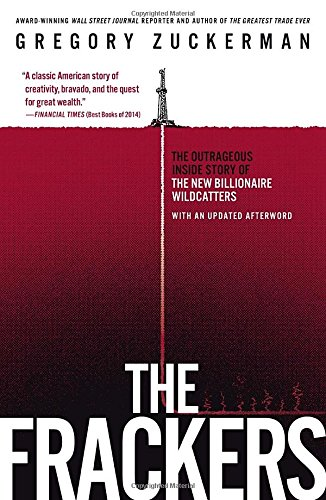 The Frackers: The Outrageous Inside Story of the New Billionaire Wildcatters [Gregory Zuckerman] (Tapa Blanda)