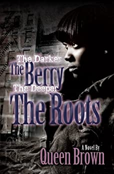 The Darker The Berry The Deeper The Roots by [Brown, Queen]