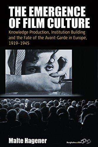 The Emergence of Film Culture: Knowledge Production, Institution Building, and the Fate of the Avant-garde in Europe, 1919-1945 (Film Europa)