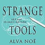 Strange Tools: Art and Human Nature | Alva Noë