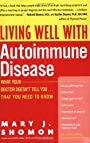 Living Well with Autoimmune Disease: What Your Doctor Doesn't Tell You...That You Need to Know (Living Well (Collins))