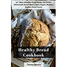 Healthy Bread Cookbook:  50+ Most Delicious Bread Recipes for Perfect Homemade Bread (Bread, Buns, Bagels, Muffins, Waffles, Pizza Crusts)