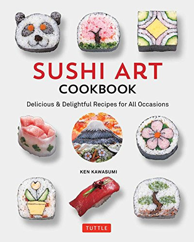 Sushi Art Cookbook: Delicious & Delightful Recipes for All Occasions by Ken Kawasumi