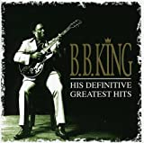 B. B. King: His Definitive Greatest Hits