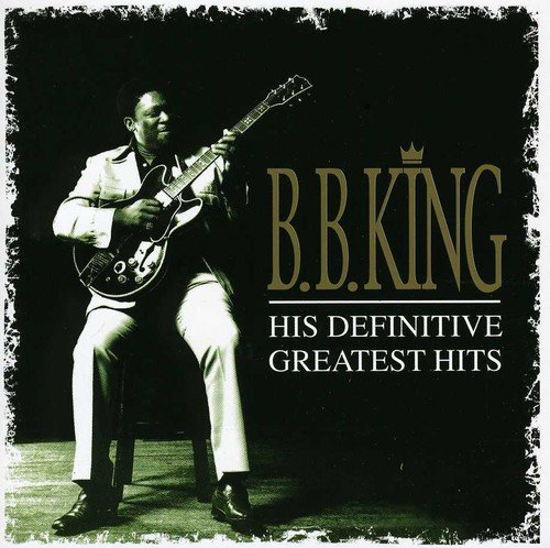B. B. King: His Definitive Greatest Hits (Best Bb King Cds)