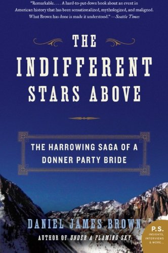 The Indifferent Stars Above: The Harrowing Saga of a Donner Party Bride (P.S.) (Under The Sky Flaming)