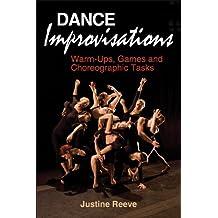 Dance Improvisations: Warm-Ups, Games and Choreographic Tasks