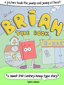 "Brian The Book - A Picture Book For The Young And Young At Heart (""a 21st century Aesop type story"") by [Klein, André]"