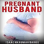 Pregnant Husband | Isaac Nkrumah Darko