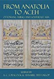 From Anatolia to Aceh: Ottomans, Turks, and Southeast Asia (Proceedings of the British Academy)