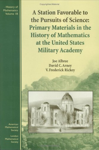 A Station Favorable to the Pursuits of Science: Primary Materials in the History of Mathematics at the United States Military Academy (History of Mathematics, V. 18)