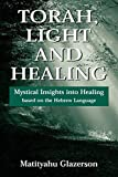 img - for Torah, Light and Healing: Mystical Insights into Healing Based on the Hebrew Language by Matityahu Glazerson (1996-04-01) book / textbook / text book