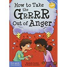 How to Take the GRRRR Out of Anger - Revised/Updated Edition