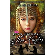 King Arthur and Her Knights: (Books 1, 2, and 3): Books 1-3: Enthroned, Enchanted, Embittered