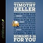 Romans 8-16 for You: For Reading, for Feeding, for Leading | Timothy Keller