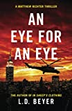 An Eye For An Eye: An Action-Packed Political Thriller (Matthew Richter Thriller Series) (Volume 2)