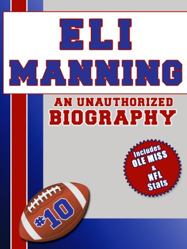 Eli Manning Mvp - Eli Manning: An Unauthorized Biography (Football Biographies Book 7)