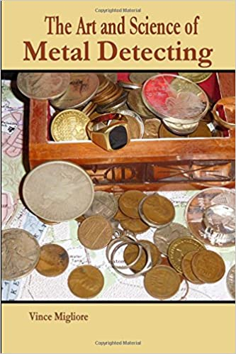 The Art and Science of Metal Detecting: Vince Migliore: 9781517255107: Amazon.com: Books