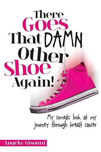 !B.E.S.T There Goes That Damn Other Shoe Again!: My comedic look at my journey through breast cancer<br />RAR