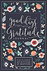 Good Days Start With Gratitude: A 52 Week Guide To Cultivate An Attitude Of Gratitude: Gratitude Journal Paperback
