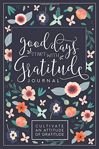 Good Days Start With Gratitude - a journal for thankfulness