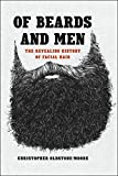 Image of Of Beards and Men: The Revealing History of Facial Hair