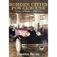 Border Cities Powerhouse: The Rise of Windsor: 1901-1945