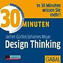 30 Minuten Design Thinking Hörbuch von Jochen Gürtler, Johannes Meyer Gesprochen von: Gilles Karolyi, Gabi Franke, Gordon Piedesack