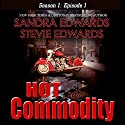 Hot Commodity: Season 1, Episode 1 Audiobook by Sandra Edwards, Stevie Edwards Narrated by Heather Masters