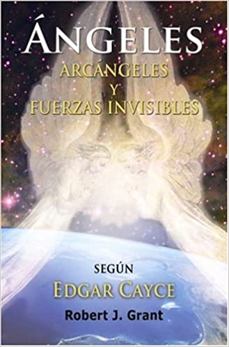 Angeles, Arcangeles y Fuerzas Invisibles: Amazon.es: Robert J. Grant, G. Scott Sparrow: Libros