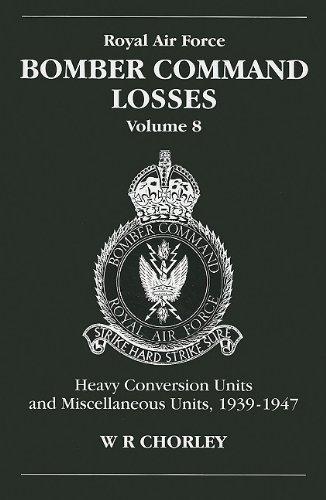 Read Online RAF Bomber Command Losses: Heavy Conversion Units and Miscellaneous Units 1939-1947 pdf epub