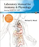 Anatomy and Physiology Featuring Martini Art, Michael G. Wood, 0321935578