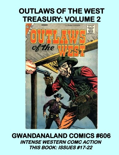 Outlaws Of The West Treasury: Volume 2: Gwandanaland Comics #606 - Intense Western Comic Action - This Book: Issues #17-22 PDF