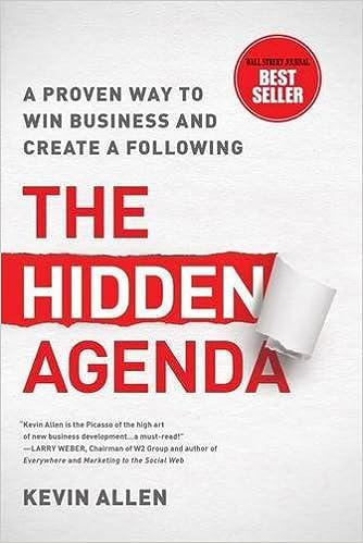 Hidden Agenda: A Proven Way to Win Business & Create a ...