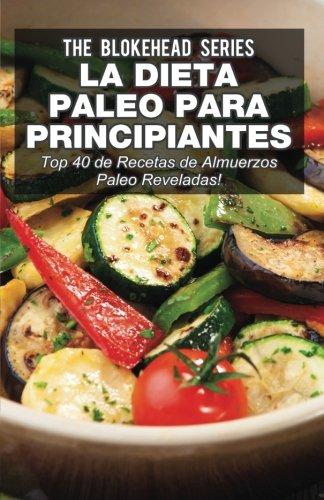 La Dieta Paleo Para Principiantes ¡Top 40 de Recetas de Almuerzos Paleo Reveladas! (Spanish Edition) [The Blokehead] (Tapa Blanda)
