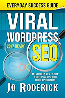 Viral WordPress SEO: An Evergreen Step-By-Step Guide to Smart Search Engine Optimisation. (Everyday Success Guides Book 1) by [Roderick, Jo]