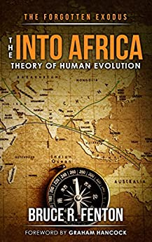 The Forgotten Exodus: The Into Africa Theory of Human Evolution by [Fenton, Bruce R.]