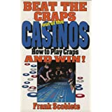 Beat the Craps out of the Casinos: How to Play Craps and Win!
