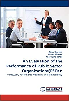 Book An Evaluation of the Performance of Public Sector Organizations(PSOs): Framework, Performance Measures, and Methodology