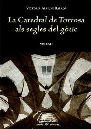Descargar Libro La Catedral De Tortosa Als Segles Del Gòtic: 2 Victòria Almuni Balada