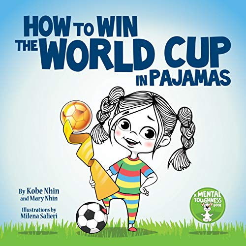 How to Win the World Cup in Pajamas: Mental Toughness for Kids (Grow Grit Series Book 2)