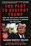 Book cover from The Plot to Destroy Trump: How the Deep State Fabricated the Russian Dossier to Subvert the President by Theodore Roosevelt Malloch