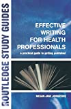 img - for Effective Writing for Health Professionals: A Practical Guide to Getting Published (Routledge Study Guides) by Megan-Jane Johnstone (2004-04-08) book / textbook / text book