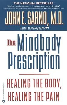 The Mindbody Prescription: Healing the Body, Healing the Pain (English Edition) por [Sarno, John E.]