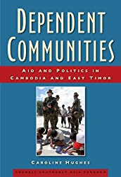 Dependent Communities: Aid and Politics in Cambodia and East Timor (Studies on Southeast Asia)
