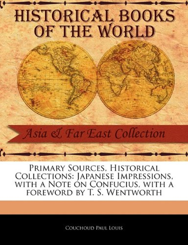 Download Primary Sources, Historical Collections: Japanese Impressions, with a Note on Confucius, with a foreword by T. S. Wentworth PDF